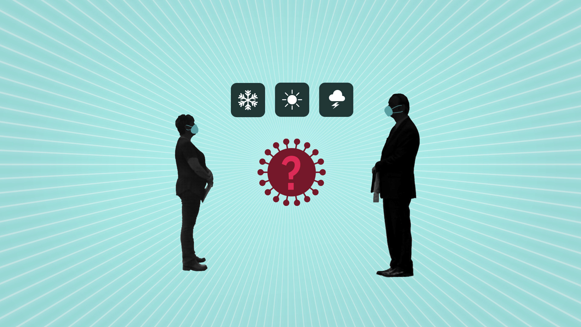 VIRUS OUTBREAK VIRAL QUESTIONS CORONAVIRUS WEATHER